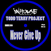 Never Give Up by Todd Terry