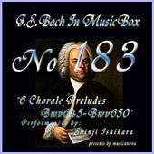 Play & Download Bach In Musical Box 183 /  6 Chorale Preludes BWV645-BWV650 - EP by Shinji Ishihara | Napster