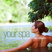 Play & Download Music for Your Spa - Best Selected Tracks for a Complete Relaxation Experience by Various Artists | Napster