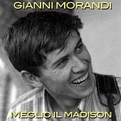 Play & Download Meglio il Madison by Gianni Morandi | Napster