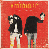 Pick Up Your Head [Deluxe Edition] by Middle Class Rut