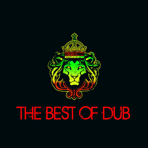 The Best of Dub, Essential Dub Tracks by Horace Andy, Lee Perry, Mad Professor, Max Romeo, Scientist & More! by Various Artists