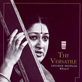 Play & Download The Versatile Shubha Mudgal - Khayal by Shubha Mudgal | Napster