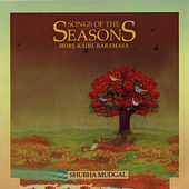 Play & Download Songs Of The Seasons - Shubha Mudgal - Volume 4 by Shubha Mudgal | Napster