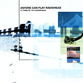 Play & Download Anyone Can Play Radiohead - A Tribute To Radiohead by Various Artists | Napster