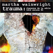 Play & Download Trauma: Chansons de la série télé Saison #4 by Martha Wainwright | Napster