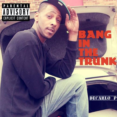 Play & Download Bang in the Trunk by Decarlo P | Napster