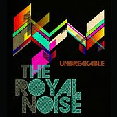 Play & Download Unbreakable by The Royal Noise | Napster