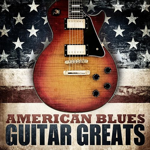 Play & Download American Blues - Guitar Greats by Various Artists | Napster