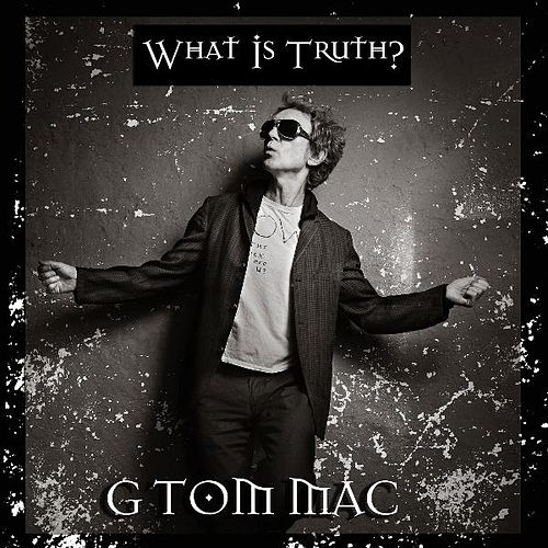 Play & Download What Is Truth? by G Tom Mac   Napster