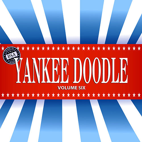 Play & Download Yankee Doodle, Vol. 6 by Various Artists | Napster