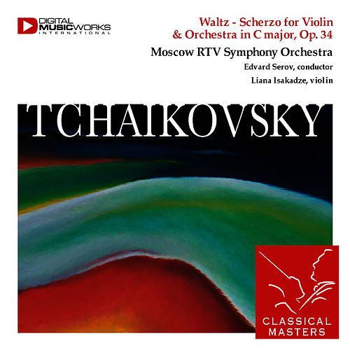 Waltz - Scherzo for Violin & Orchestra in C major, Op. 34 by Pyotr Ilyich Tchaikovsky