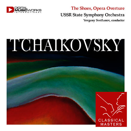 Play & Download The Shoes, Opera Overture by Pyotr Ilyich Tchaikovsky | Napster