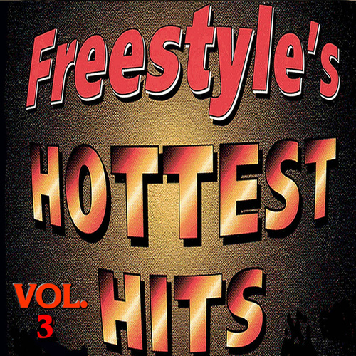 Freestyle's Hottest Hits Vol. 3 by Various Artists