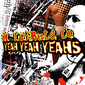 Play & Download A Tribute To Yeah Yeah Yeahs by Various Artists | Napster
