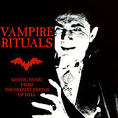 Vampire Rituals: Gothic Music From The Deepest Depths Of Hell by Various Artists