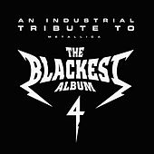 Play & Download The Blackest Album 4: An Industrial Tribute To Metallica by Various Artists | Napster