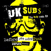 Play & Download Before You Were Punk: 28 Punk Classics by U.K. Subs | Napster