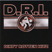 Play & Download Dirty Rotten Hitz by D.R.I. | Napster