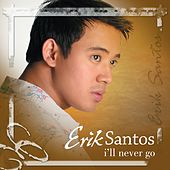 Play & Download I'll Never Go by Erik Santos | Napster