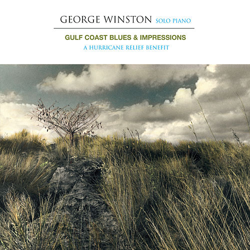 Gulf Coast Blues & Impressions - A Hurricane Relief Benefit by George Winston