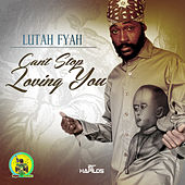 Can't Stop Loving You - Single by Lutan Fyah