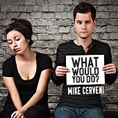 What Would You Do? by Mike Cerveni