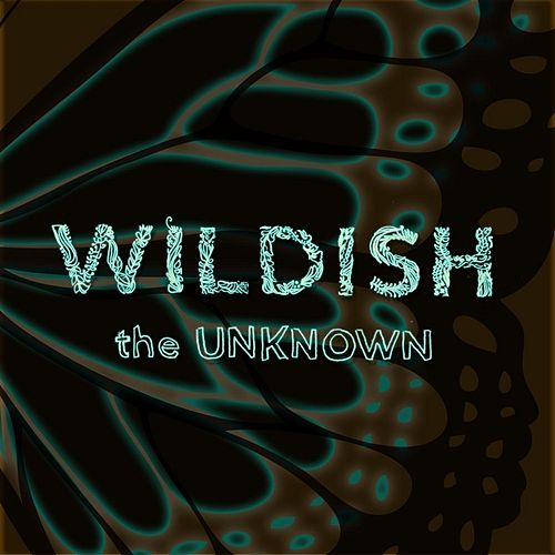 Play & Download The Unknown by Wildish | Napster