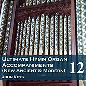 Play & Download Ultimate Hymn Organ Accompaniments (New Ancient & Modern) Vol. 12 by John Keys | Napster