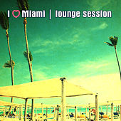 Play & Download I Love Miami - Lounge Session by Various Artists | Napster