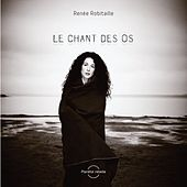 Play & Download Le chant des os by Renée Robitaille | Napster