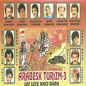 Play & Download Arabesk Turizm, Vol.3 (Lef Lefe Hacı Baba) by Various Artists | Napster