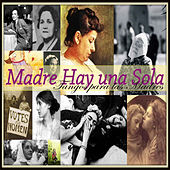 Play & Download Madre Hay una Sola - Tangos para las Madres by Various Artists | Napster