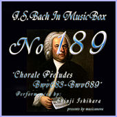 Play & Download Bach In Musical Box 189 / Chorale Preludes BWV683-BWV689 by Shinji Ishihara | Napster