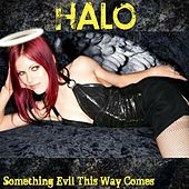 Play & Download Something Evil This Way Comes by HALO | Napster