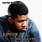 Play & Download Fallait Que Je Te Dise by Jupiter | Napster