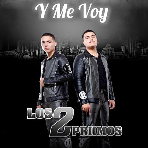 Play & Download Y Me Voy by Los 2 Primos | Napster