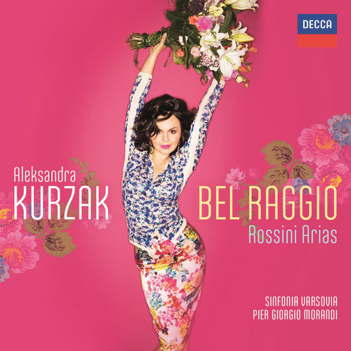 Play & Download Bel Raggio - Rossini Arias by Aleksandra Kurzak | Napster