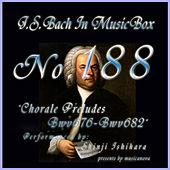 Play & Download Bach In Musical Box 188 / Chorale Preludes BWV676-BWV682 by Shinji Ishihara | Napster