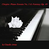 Chopin: Piano Sonata No. 3 & Fantasy, Op. 49 by Claudio Arrau