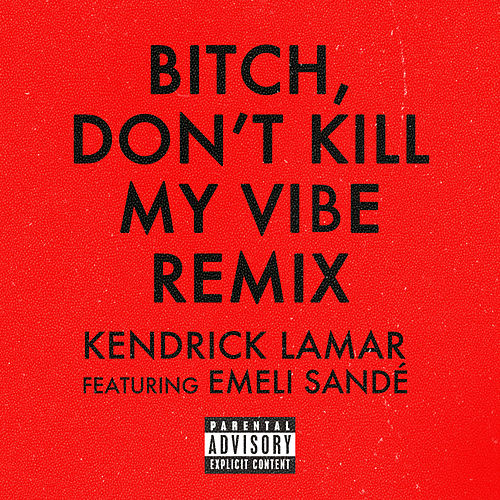 Play & Download Bitch, Don't Kill My Vibe by Kendrick Lamar | Napster