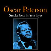 Play & Download Smoke Gets in Your Eyes by Oscar Peterson | Napster