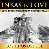 Inkas in Love: Love Songs with Andean Feelings, Vol. 2 by Hijos Del Sol