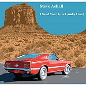 I Need Your Love (Funky Love) by Steve Ashall