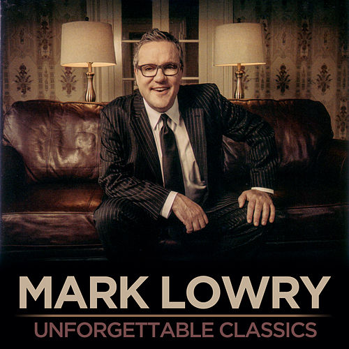 Play & Download Unforgettable Classics by Mark Lowry | Napster