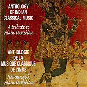 Anthology of Indian Classical Music: A Tribute to Alain Daniélou by Various Artists