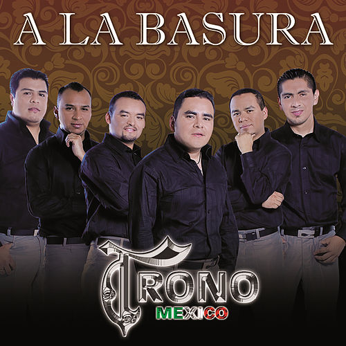 Play & Download A La Basura by El Trono de Mexico | Napster