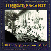 Play & Download Silks Perfumes and Gold by Up, Bustle and Out | Napster