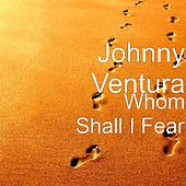Play & Download Whom Shall I Fear by Johnny Ventura | Napster