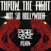 Play & Download Not so Hollywood (Pete Rage Remix) by Throw The Fight | Napster